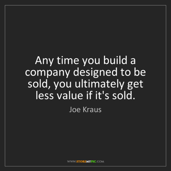 Quotes On Time Value: Joe Kraus: Any Time You Build A Company Designed To Be