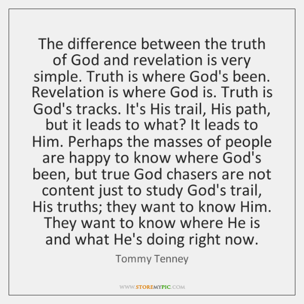 The difference between the truth of God and revelation is very simple. ...