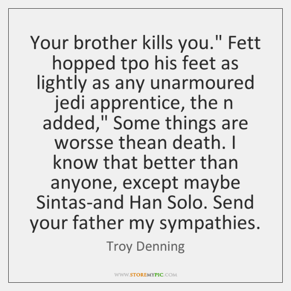 Your brother kills you.