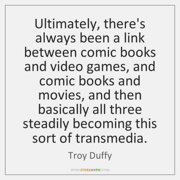 Ultimately, there's always been a link between comic books and video games, ...