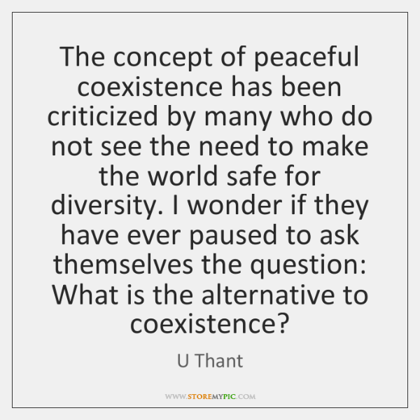 The concept of peaceful coexistence has been criticized by many who do ...