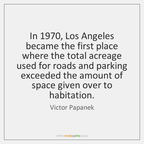In 1970, Los Angeles became the first place where the total acreage used ...