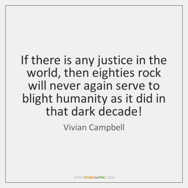 If there is any justice in the world, then eighties rock will ...