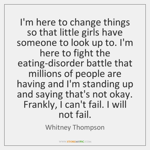 I'm here to change things so that little girls have someone to ...