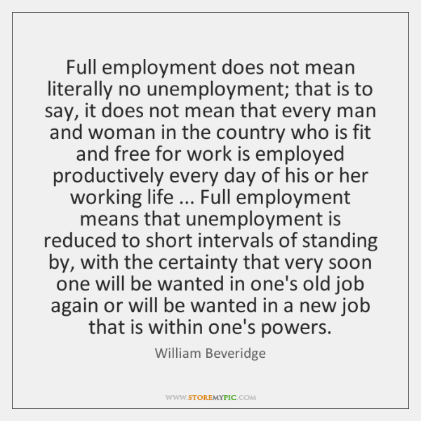 Full employment does not mean literally no unemployment; that is to say, ...