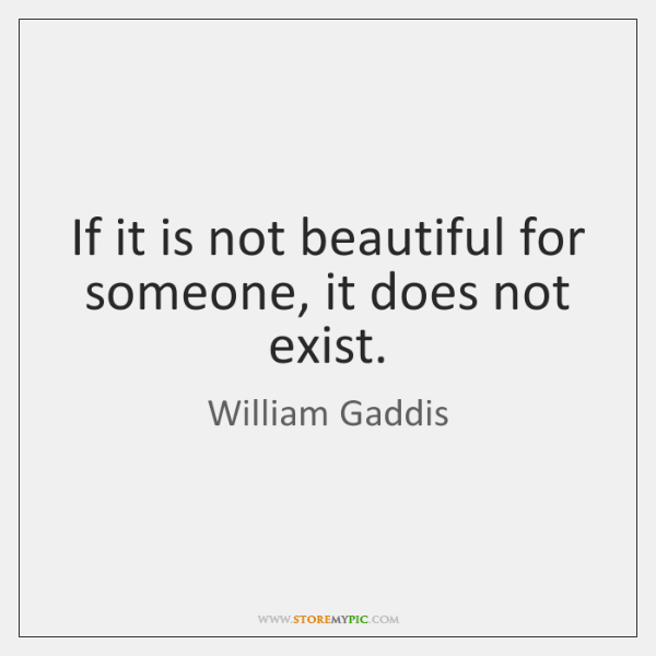 If it is not beautiful for someone, it does not exist.