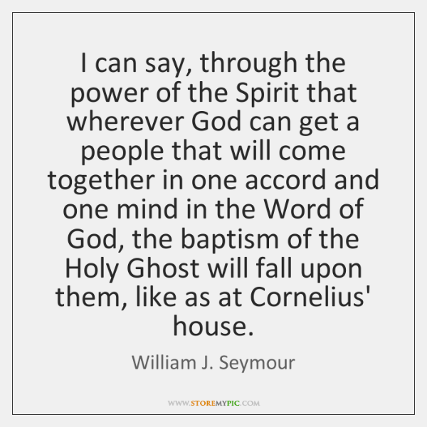 I can say, through the power of the Spirit that wherever God ...