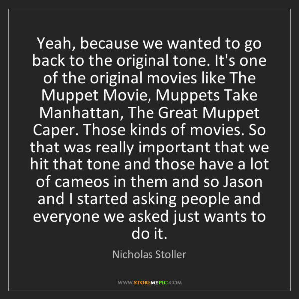 Nicholas Stoller: Yeah, because we wanted to go back to the original tone....