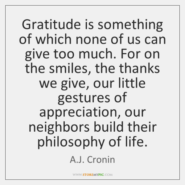 Gratitude is something of which none of us can give too much. ...
