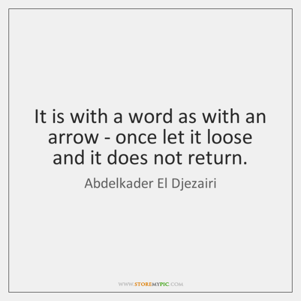 It is with a word as with an arrow - once let ...