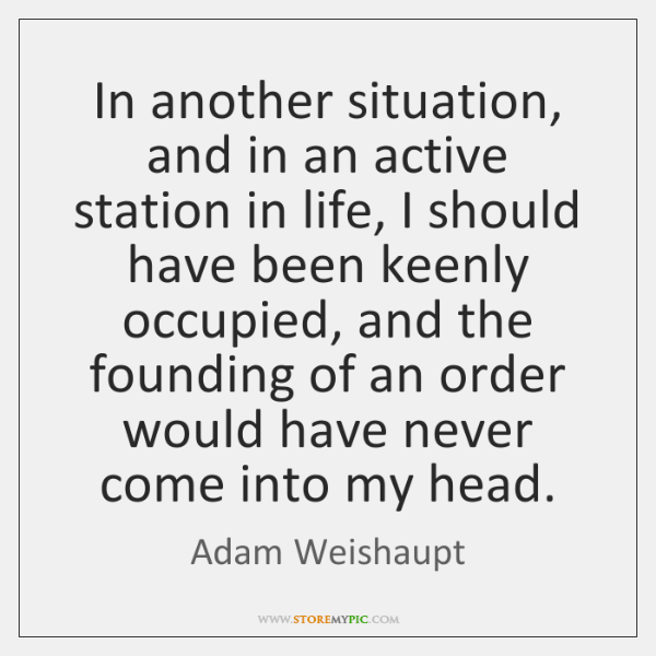 In another situation, and in an active station in life, I should ...