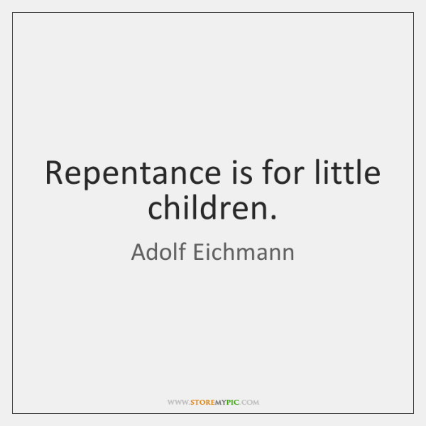 Repentance is for little children.