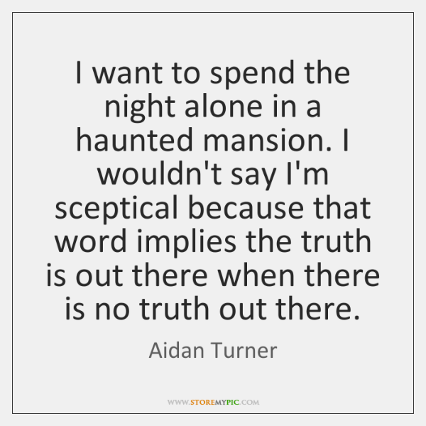 I want to spend the night alone in a haunted mansion. I ...
