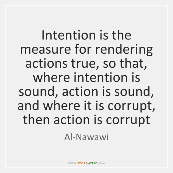 Intention is the measure for rendering actions true, so that,  where intention ...