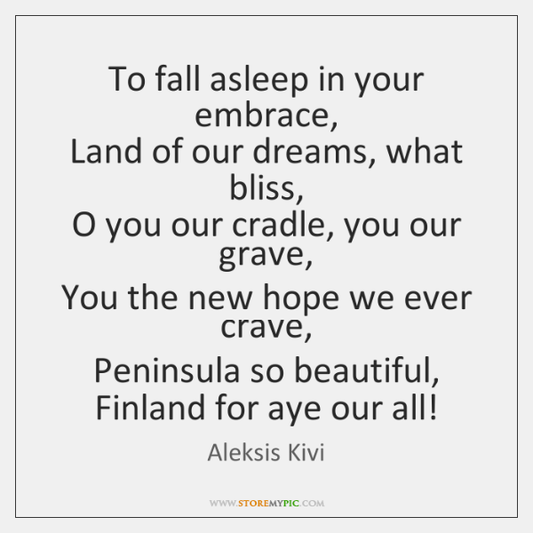 To fall asleep in your embrace,   Land of our dreams, what bliss,   ...