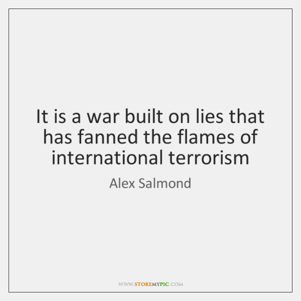 It is a war built on lies that has fanned the flames ...