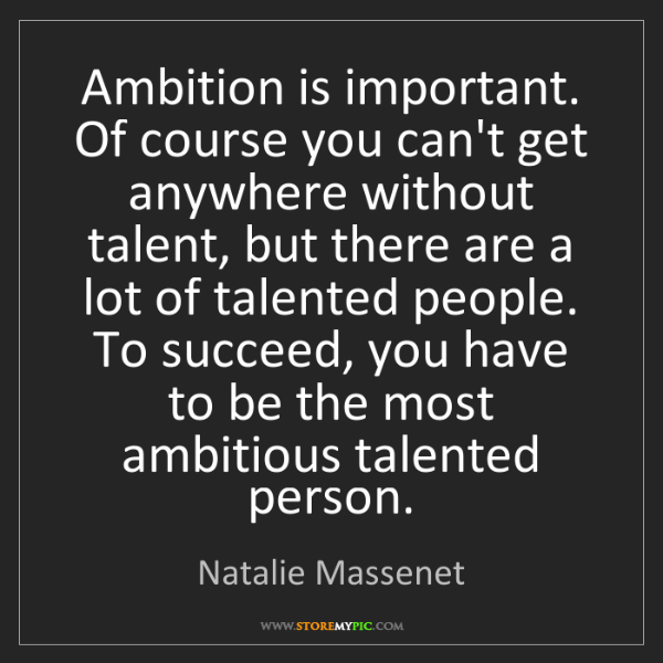 Natalie Massenet: Ambition is important. Of course you can't get anywhere...