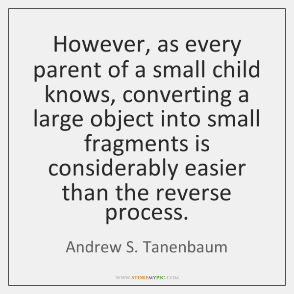 However, as every parent of a small child knows, converting a large ...