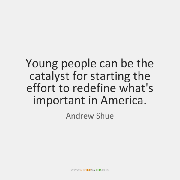 Young people can be the catalyst for starting the effort to redefine ...