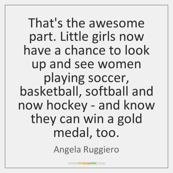 That's the awesome part. Little girls now have a chance to look ...