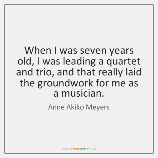 When I was seven years old, I was leading a quartet and ...
