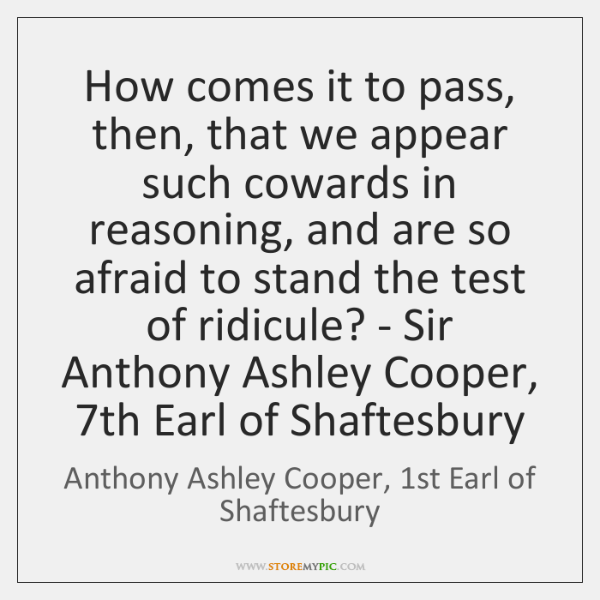 How comes it to pass, then, that we appear such cowards in ...