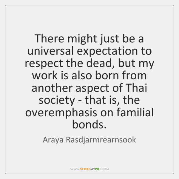 There might just be a universal expectation to respect the dead, but ...