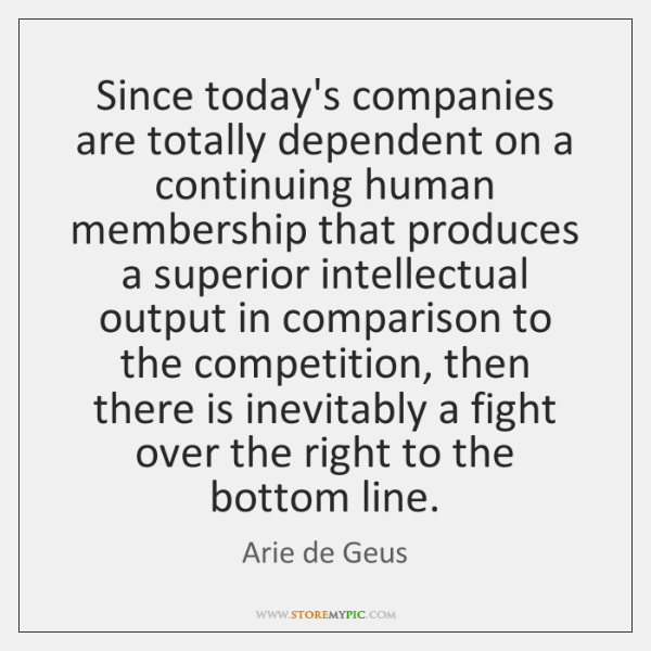 Since today's companies are totally dependent on a continuing human membership that ...