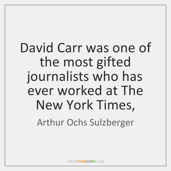 David Carr was one of the most gifted journalists who has ever ...