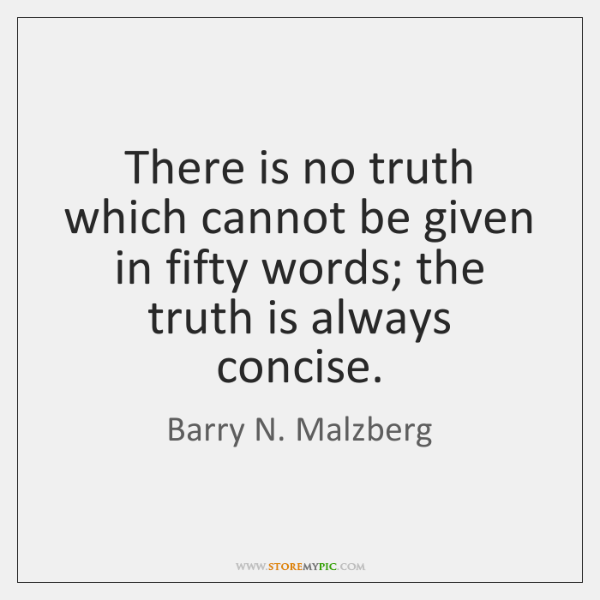 There is no truth which cannot be given in fifty words; the ...