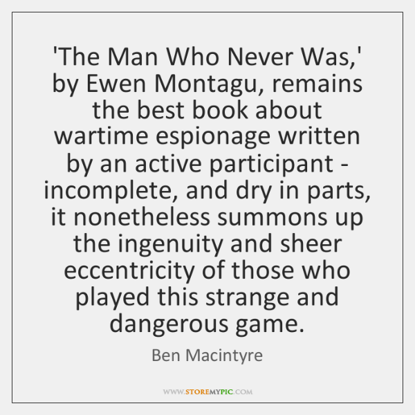 'The Man Who Never Was,' by Ewen Montagu, remains the best ...