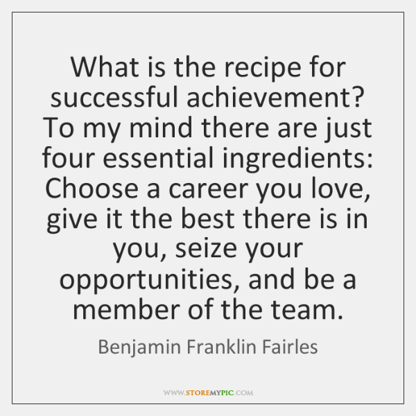 What is the recipe for successful achievement? To my mind there are ...