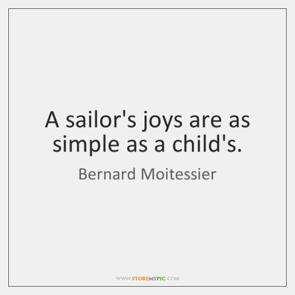 A sailor's joys are as simple as a child's.