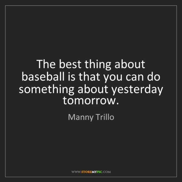 Manny Trillo: The best thing about baseball is that you can do something...