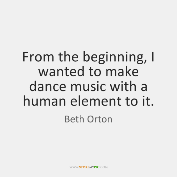 From the beginning, I wanted to make dance music with a human ...