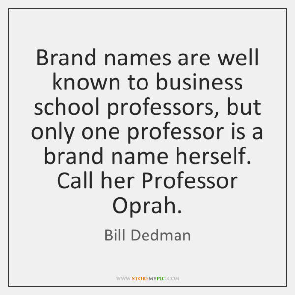 Brand names are well known to business school professors, but only one ...