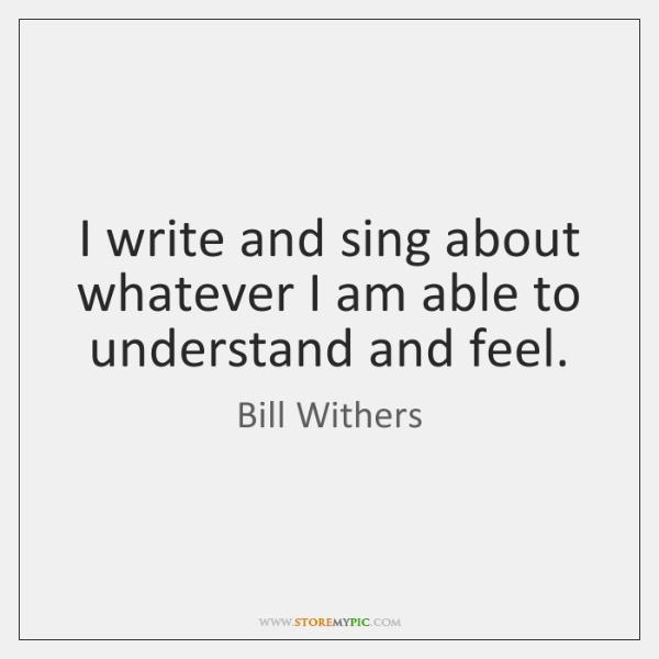 I write and sing about whatever I am able to understand and ...