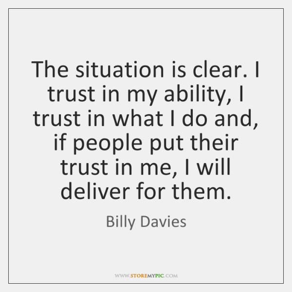 The situation is clear. I trust in my ability, I trust in ...