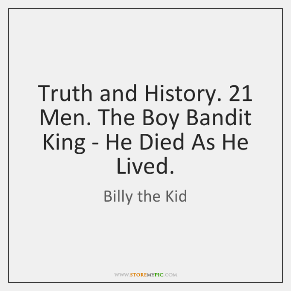 Truth and History. 21 Men. The Boy Bandit King - He Died As ...