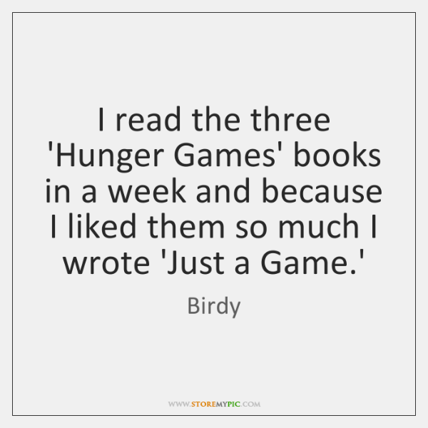 I read the three 'Hunger Games' books in a week and because ...