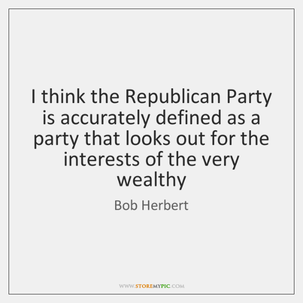 I think the Republican Party is accurately defined as a party that ...