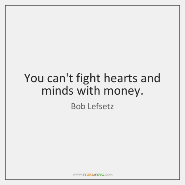 You can't fight hearts and minds with money.