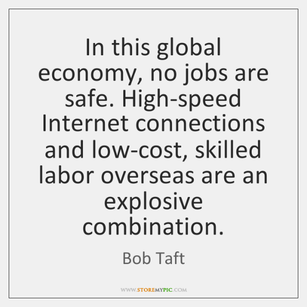 In this global economy, no jobs are safe. High-speed Internet connections and ...