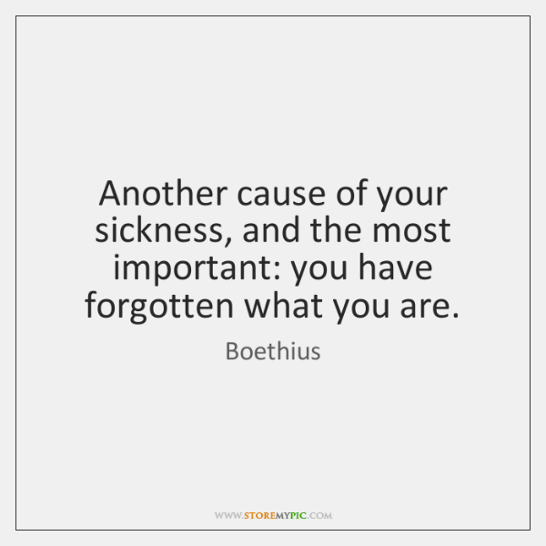 Another cause of your sickness, and the most important: you have forgotten ...