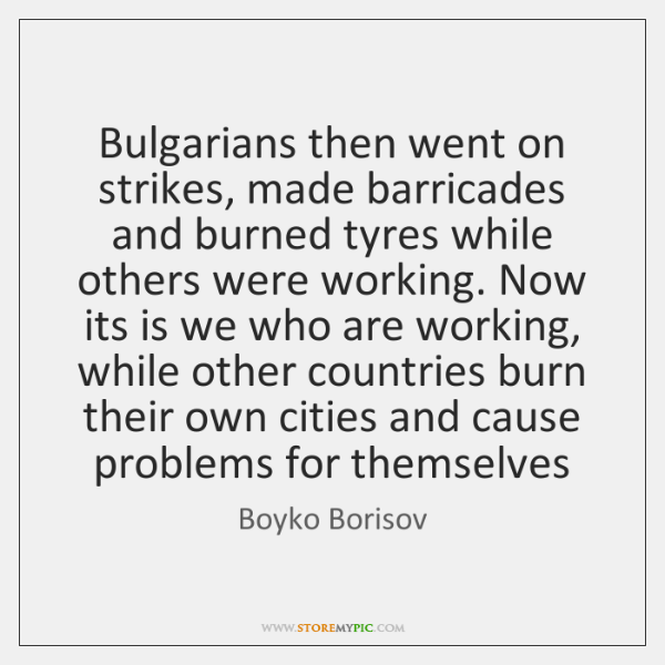Bulgarians then went on strikes, made barricades and burned tyres while others ...