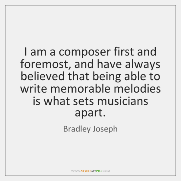 I am a composer first and foremost, and have always believed that ...
