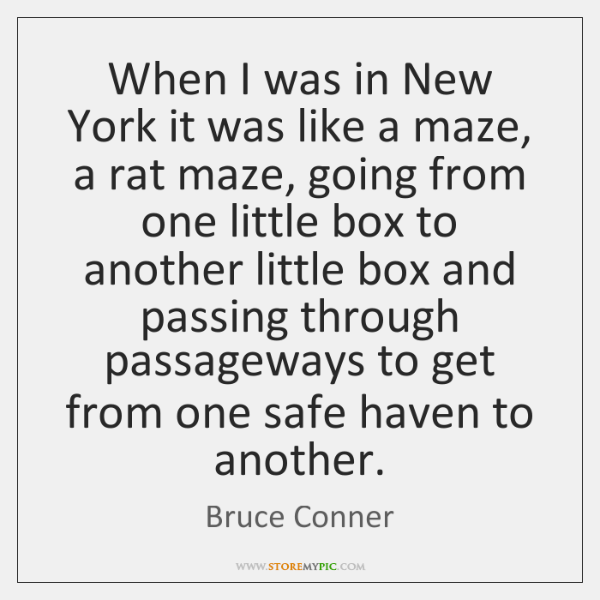 When I was in New York it was like a maze, a ...