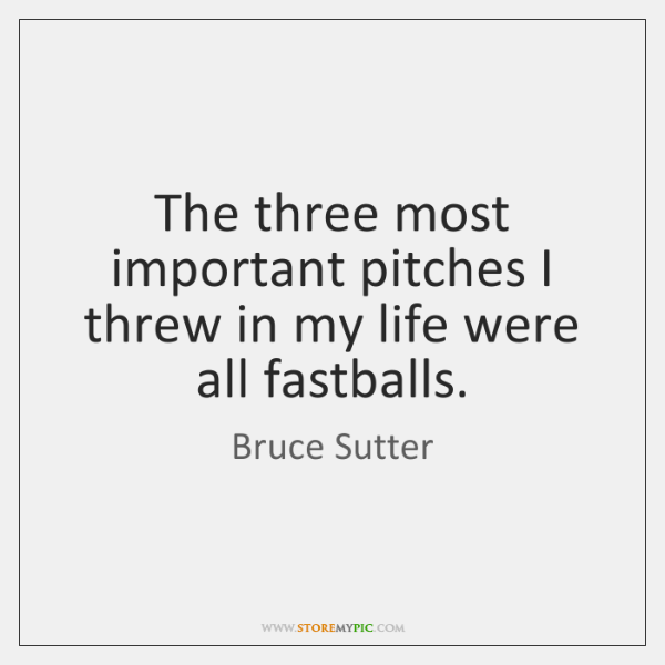 The three most important pitches I threw in my life were all ...