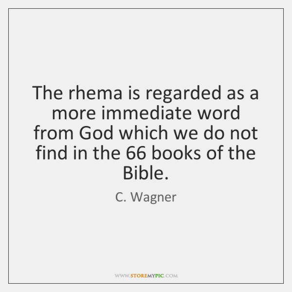 The rhema is regarded as a more immediate word from God which ...