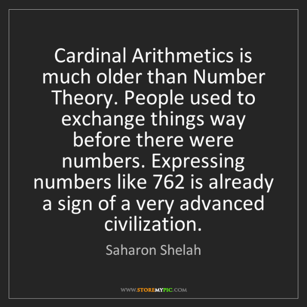 Saharon Shelah: Cardinal Arithmetics is much older than Number Theory....